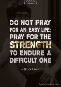 bruce lee do not pray for a easy life